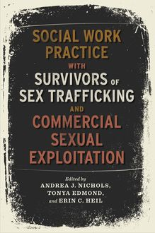 Social Work Practice with Survivors of Sex Trafficking and Commercial Sexual Exploitation, Andrea J., Erin C., Heil, Nichols, Tonya Edmond