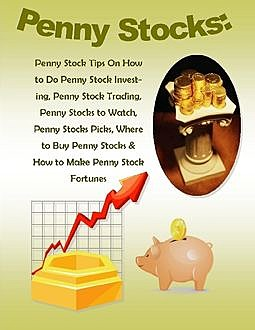 Penny Stocks: Penny Stock Tips On How to Do Penny Stock Investing, Penny Stock Trading, Penny Stocks to Watch, Penny Stocks Picks, Where to Buy Penny Stocks & How to Make Penny Stock Fortunes, Malibu Publishing, Robert Morrison