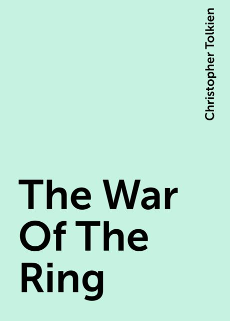 The War Of The Ring, Christopher Tolkien
