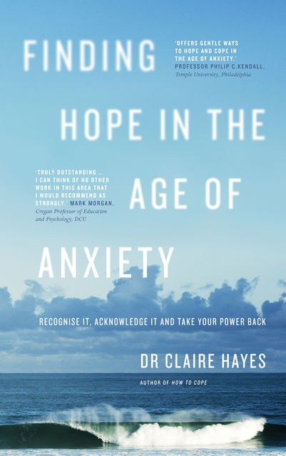 Finding Hope in the Age of Anxiety, Claire Hayes