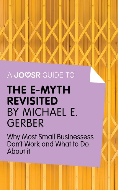 A Joosr Guide to The E-Myth Revisited by Michael E. Gerber, Joosr