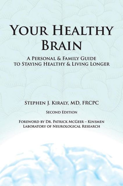 Your Healthy Brain: A Personal and Family Guide to Staying Healthy and Living Longer, FRCPC, Stephen J.Kiraly