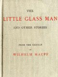 The Little Glass Man, and Other Stories, Wilhelm Hauff