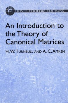 An Introduction to the Theory of Canonical Matrices, A.C.Aitken, H.W.Turnbull