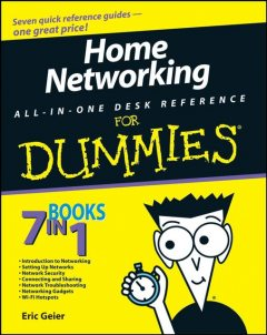Home Networking All-in-One Desk Reference For Dummies, Eric Geier