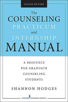 The Counseling Practicum and Internship Manual, Second Edition, LMHC, ACS, Shannon Hodges, NCC