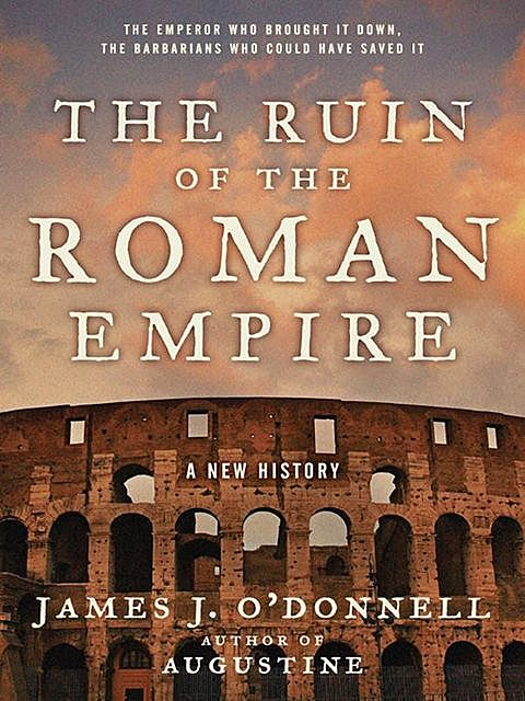 The Ruin of the Roman Empire, James J O'Donnell