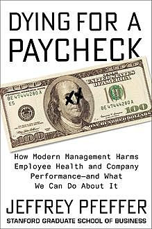 Dying for a Paycheck, Jeffrey Pfeffer