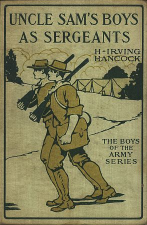 Uncle Sam's Boys as Sergeants / or, Handling Their First Real Commands, H.Irving Hancock