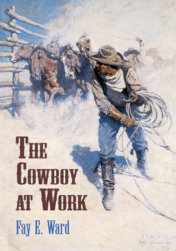 The Cowboy at Work, Fay E.Ward