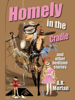 Homely in the Cradle and Other Stories, A.R.Morlan