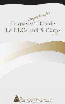 Taxpayer's Comprehensive Guide to LLCs and S Corps, Jason Watson