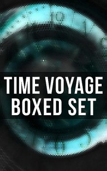 Time Voyage – Boxed Set, Mark Twain, Ayn Rand, Philip Dick, Herbert Wells, Fritz Leiber, Frederik Pohl, Andre Norton, Lester Del Rey, Henry Beam Piper, August Derleth