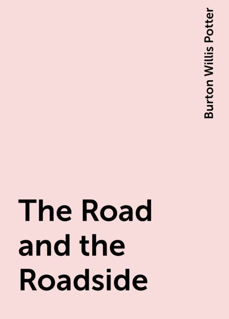 The Road and the Roadside, Burton Willis Potter