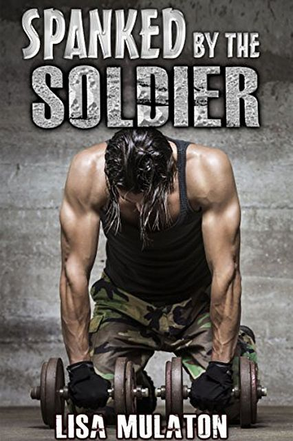 Spanked By The Soldier, Lisa Mulaton
