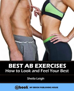 Best Ab Exercises: How to Look and Feel Your Best, Sheila Leigh