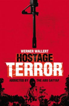Hostage Terror. Abducted by the Abu Sayaff, Werner Wallert