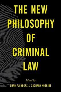 New Philosophy of Criminal Law, Edited by Chad Flanders, Zachary Hoskins