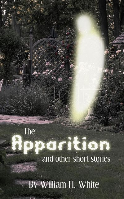 The Apparition and Other Short Stories, William White