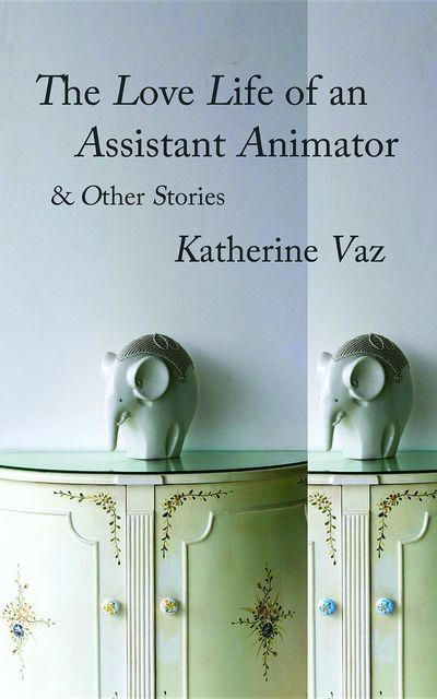 The Love Life of an Assistant Animator & Other Stories, Katherine Vaz
