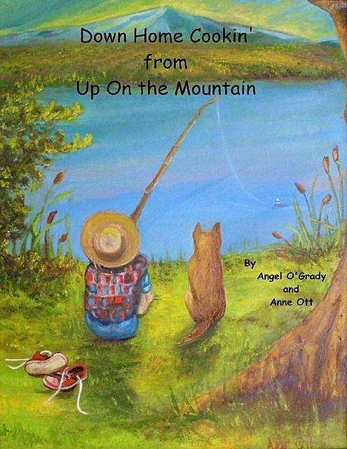 Down Home Cookin' from Up On the Mountain, Angel O'Grady, Anne Ott