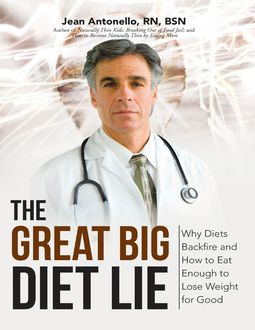 The Great Big Diet Lie: Why Diets Backfire and How to Eat Enough to Lose Weight for Good, RN, BSN, Jean Antonello
