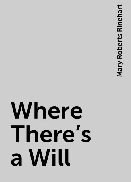 Where There's a Will, Mary Roberts Rinehart