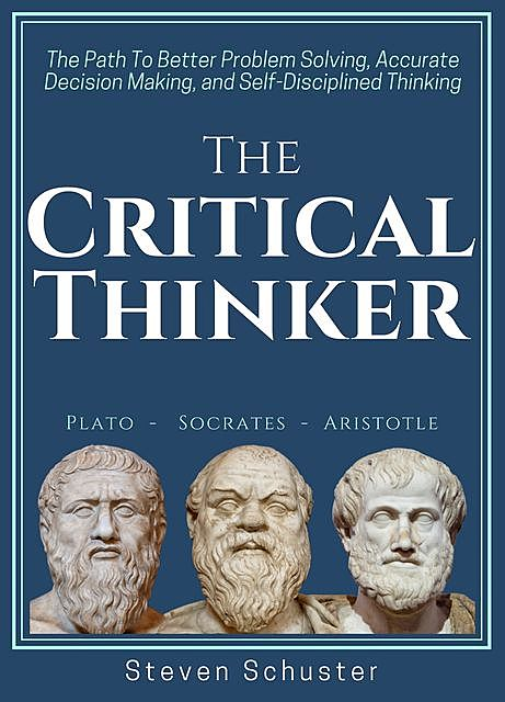 The Critical Thinker, Steven Schuster