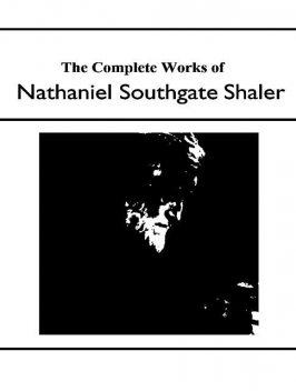 The Complete Works of Nathaniel Southgate Shaler, Nathaniel Southgate Shaler