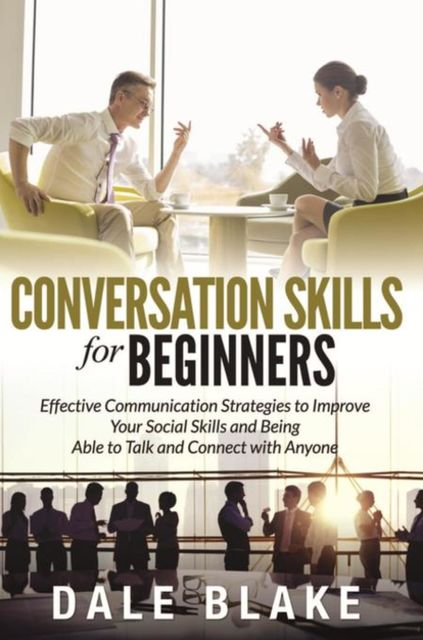 Conversation Skills For Beginners, Dale Blake
