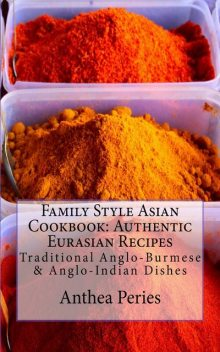Family Style Asian Cookbook: Authentic Eurasian Recipes, Anthea Peries