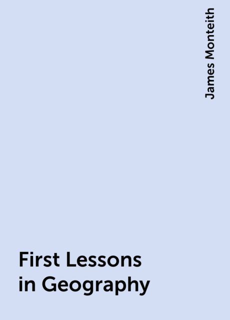 First Lessons in Geography, James Monteith