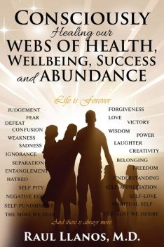 Consciously Healing our WEBS OF HEALTH, Wellbeing, Success and ABUNDANCE, Raul Llanos