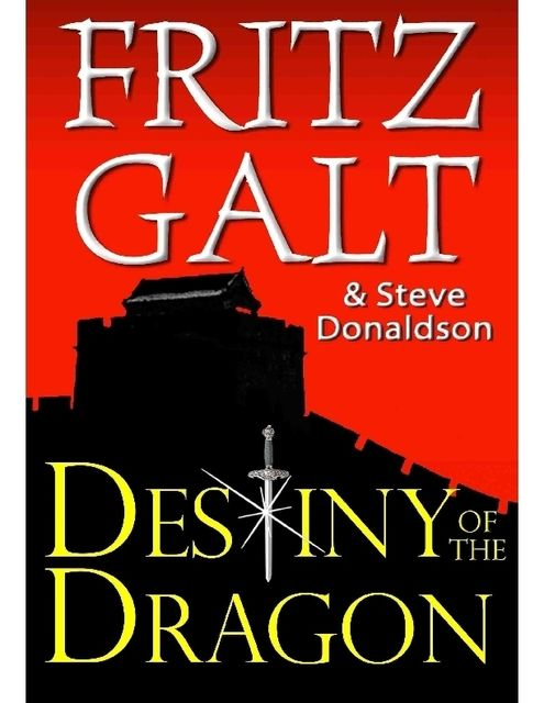 Destiny of the Dragon: An International Thriller, Fritz Galt, Steve Donaldson