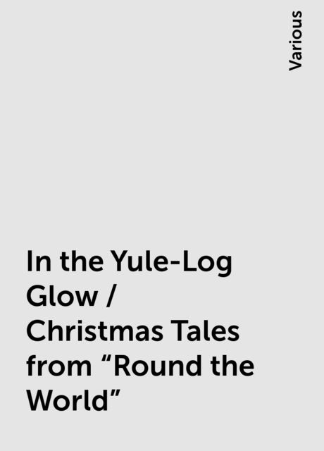 In the Yule-Log Glow / Christmas Tales from «Round the World», Various