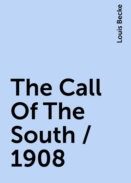 The Call Of The South / 1908, Louis Becke