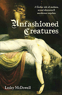Unfashioned Creatures, Lesley McDowell