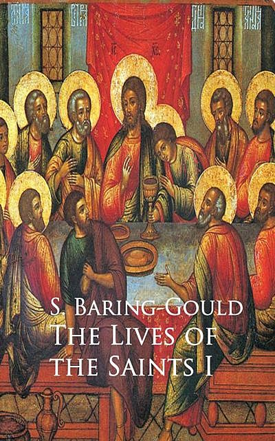 The Lives of the Saints I, S.Baring-Gould