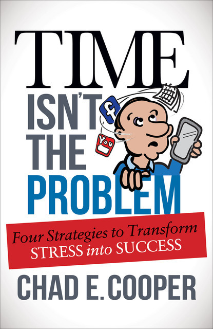 Time Isn't the Problem, Chad E. Cooper