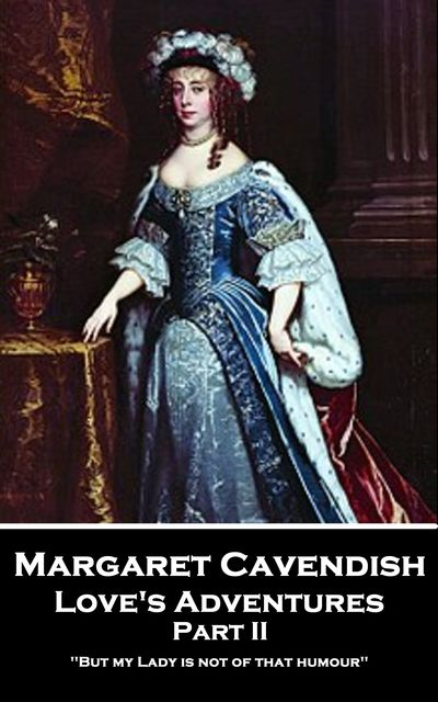 Love's Adventures – Part II, Margaret Cavendish