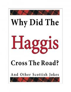 Why Did the Haggis Cross the Road? and Other Scottish Jokes, Stuart McLean