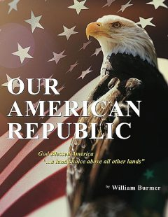 """Our American Republic: God Blessed America """"… a land choice above all other lands"""", William Burmer"""