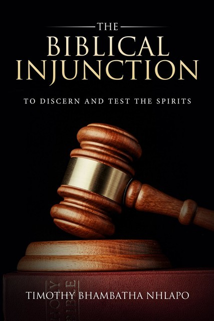The Biblical Injunction to discern and test the Spirits, Timothy Bhambatha Nhlapo