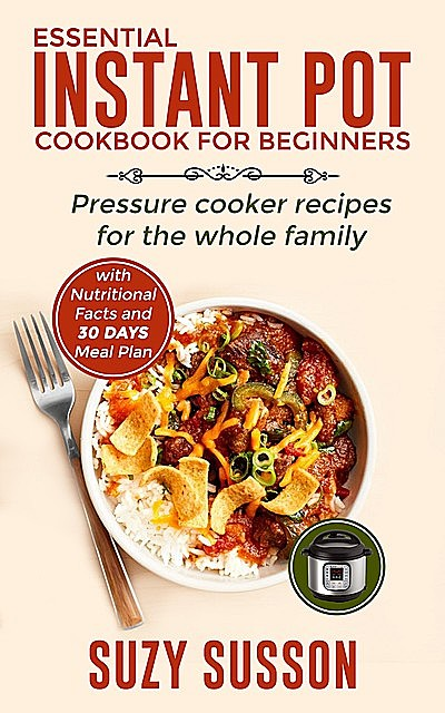 Essential Instant Pot Cookbook for Beginners, Suzy Susson