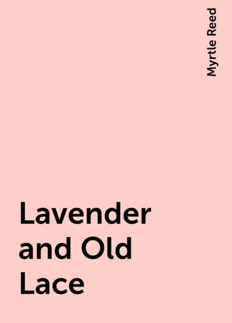 Lavender and Old Lace, Myrtle Reed