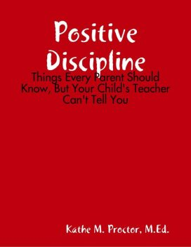 Positive Discipline: Things Every Parent Should Know, But Your Child's Teacher Can't Tell You, Wilhelm Wägner, Kathe M. Proctor