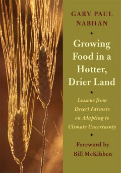 Growing Food in a Hotter, Drier Land, Gary Paul Nabhan