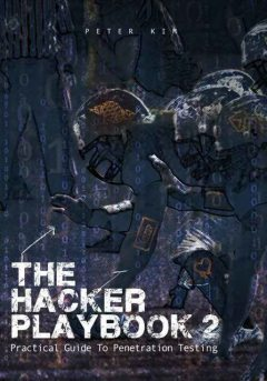 The Hacker Playbook 2: Practical Guide To Penetration Testing, Peter Kim