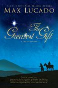 The Greatest Gift – A Max Lucado Digital Sampler, Max Lucado