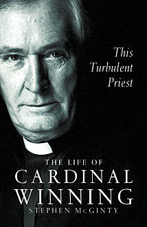 This Turbulent Priest: The Life of Cardinal Winning (Text Only), Stephen McGinty